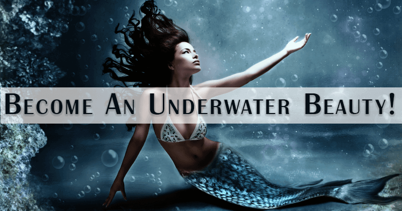 Become An Underwater Beauty!