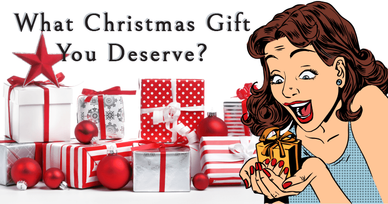 What Christmas Gift You Deserve?