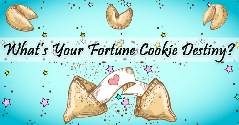 What's Your Fortune Cookie Destiny?