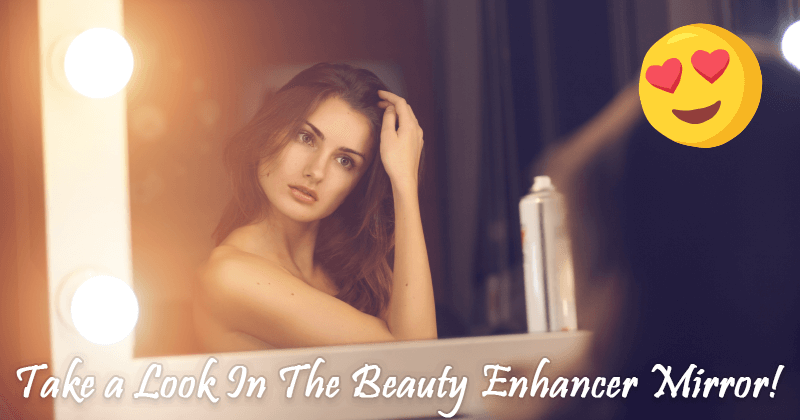 Take A Look In The Beauty Enhancer Mirror!