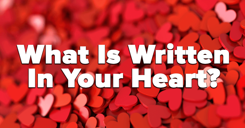 What Is Written In Your Heart?
