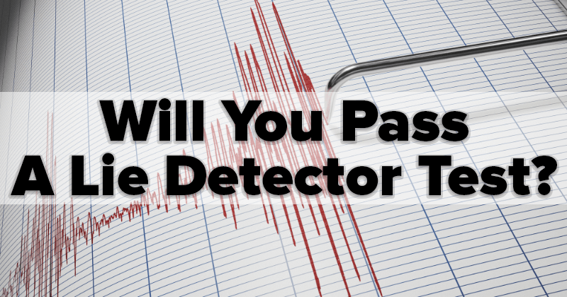 Will You Pass a Lie Detector Test?