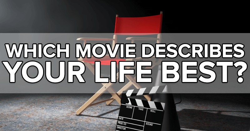 Which Movie Describes Your Life Best?