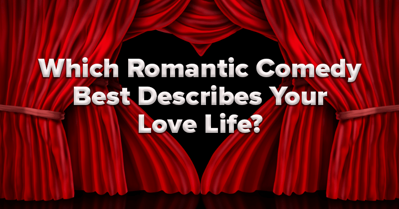 Which Romantic Comedy Best Describes Your Life?
