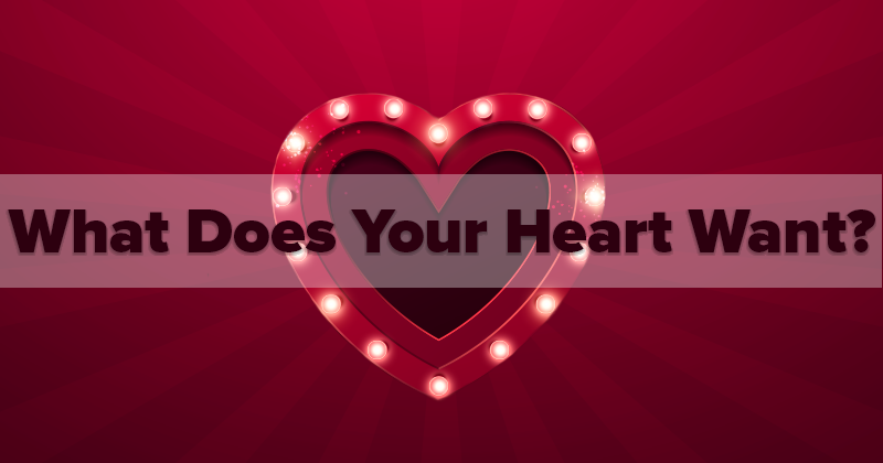 What Does Your Heart Want?