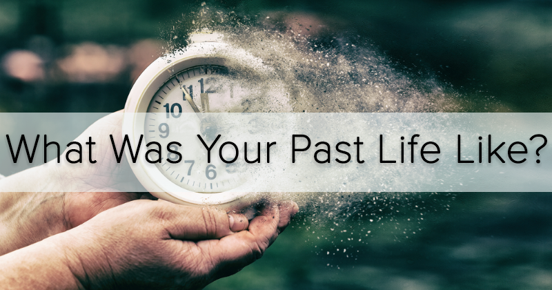 What Was Your Past Life Like?