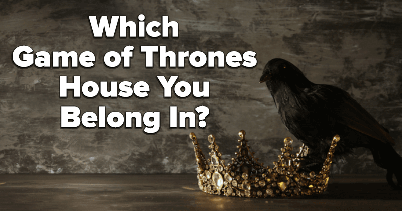 Which Game of Thrones House You Belong In?