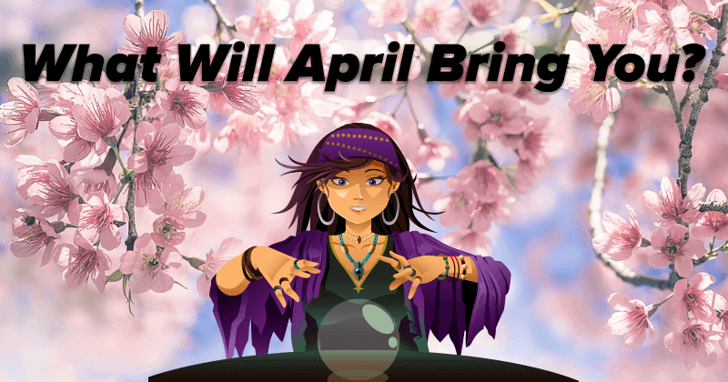 What Will April Bring You?