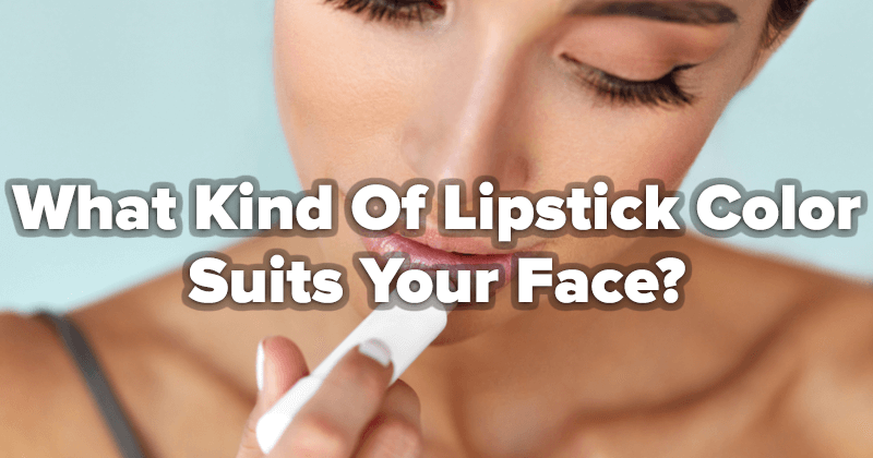 What Kind Of Lipstick Color Suits Your Face?