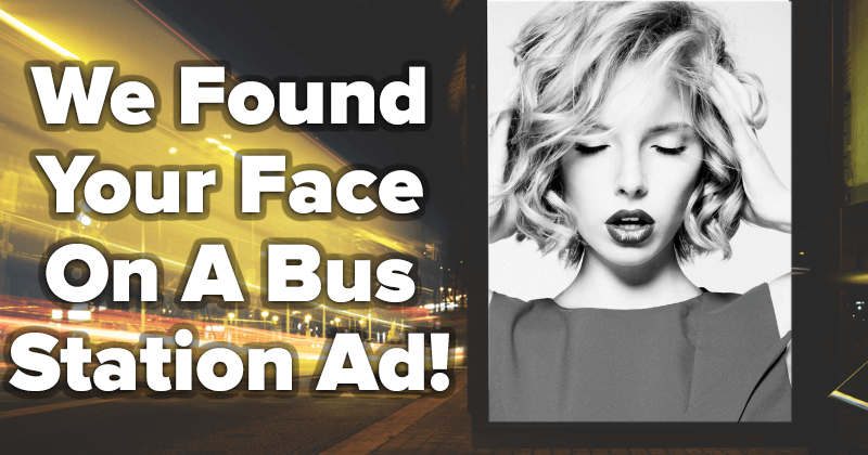 We Found Your Face On A Bus Station Ad!