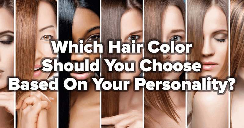 Which Hair Color Should You Choose Based On Your Personality?