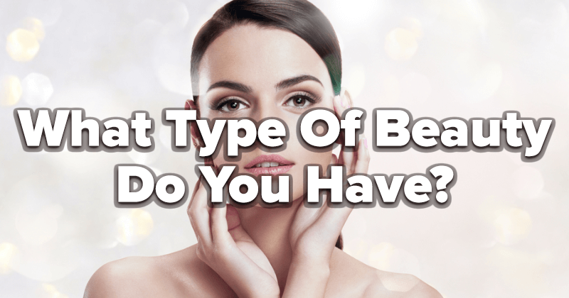 What Type Of Beauty Do You Have?