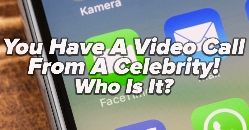 You Have A Video Call From A Celebrity! Who Is It?