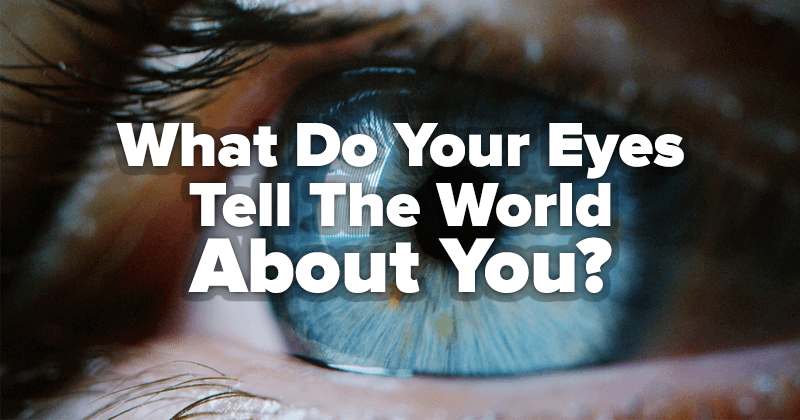 What Do Your Eyes Tell The World About You?