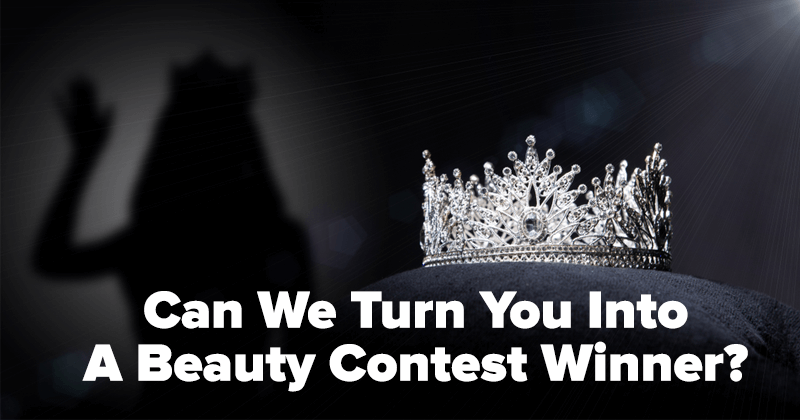Can We Turn You Into A Beauty Contest Winner?