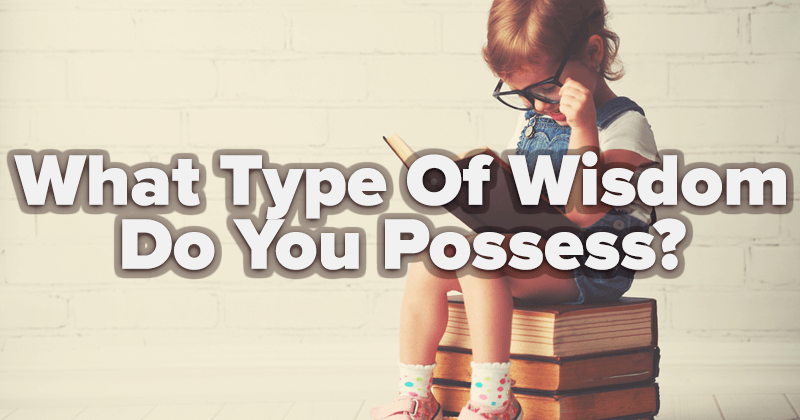 What Type Of Wisdom Do You Possess?
