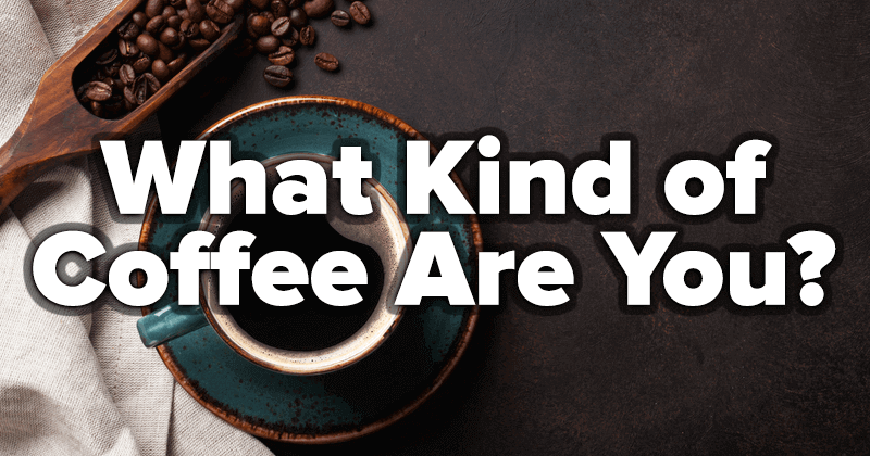 What Kind of Coffee Are You?