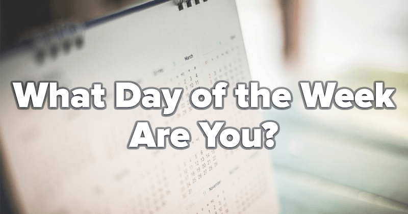 What Day of the Week Are You?