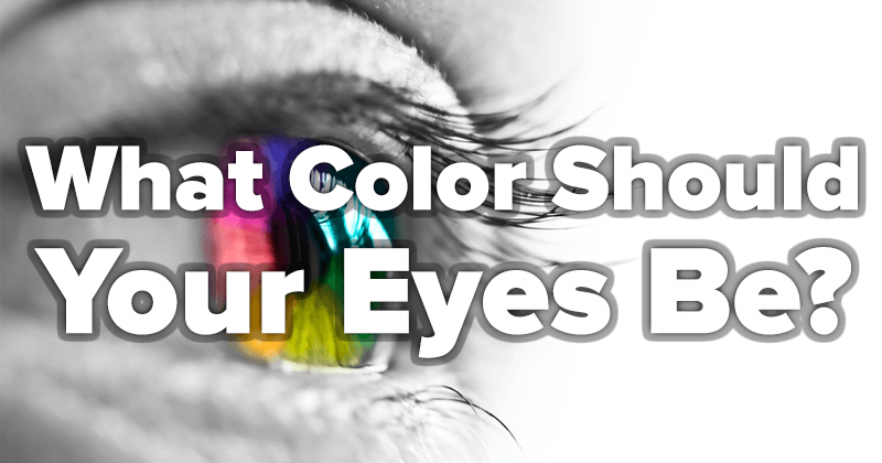 What Color Should Your Eyes Be?