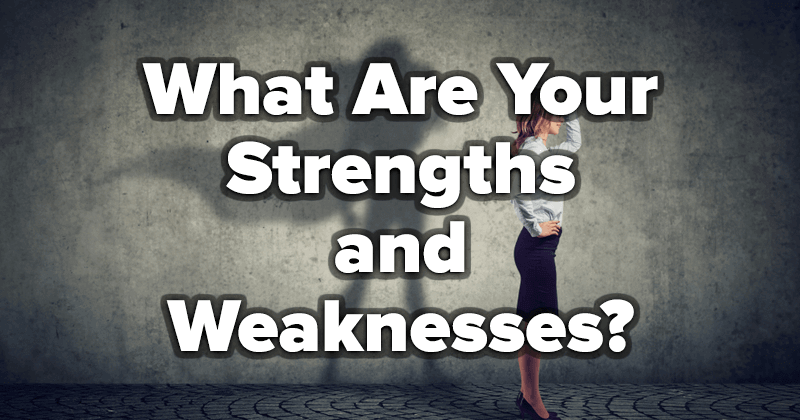 What Are Your Strengths and Weaknesses?