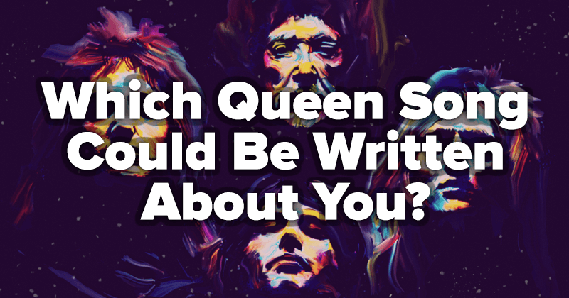 Which Queen Song Could Be Written About You?